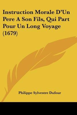 Instruction Morale D'Un Pere a Son Fils, Qui Part Pour Un Long Voyage (1679) (English, French, Paperback): Philippe...