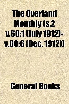 The Overland Monthly (S.2 V.60 - 1 (July 1912)-V.60:6 (Dec. 1912)) (Paperback): General Books