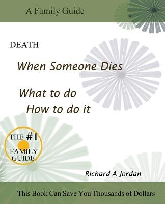 Death. When Someone Dies. What to Do. How to Do It. (Paperback): Richard A Jordan