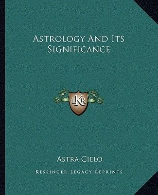 Astrology and Its Significance (Paperback): Astra Cielo