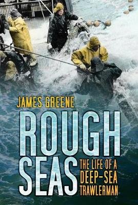 Rough Seas - The Life of a Deep-Sea Trawlerman (Paperback): James Greene