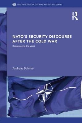 NATO's Security Discourse after the Cold War - Representing the West (Hardcover): Andreas Behnke