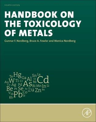 Handbook on the Toxicology of Metals (Hardcover, 4th edition): Gunnar F. Nordberg, Bruce A. Fowler, Monica Nordberg