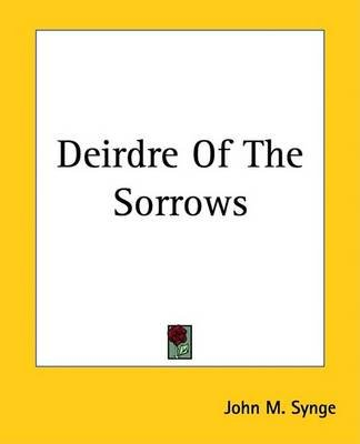 Deirdre of the Sorrows (Electronic book text): J. M Synge