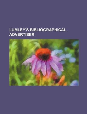 Lumley's Bibliographical Advertiser (Paperback): Books Group