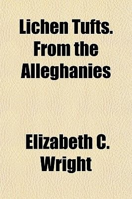 Lichen Tufts. from the Alleghanies (Paperback): Elizabeth C Wright