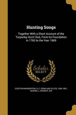 Hunting Songs (Paperback): R E (Rowland Eyles) Egerton-Warburton, Herbert Sir Maxwell