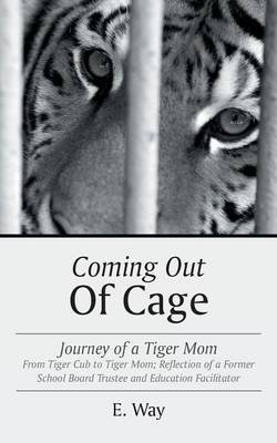 Coming Out of Cage - Journey of a Tiger Mom (Paperback): E. Way
