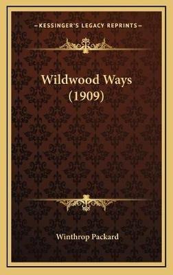 Wildwood Ways (1909) (Hardcover): Winthrop Packard