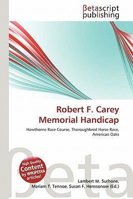 Robert F. Carey Memorial Handicap (Paperback): Lambert M. Surhone, Mariam T. Tennoe, Susan F. Henssonow
