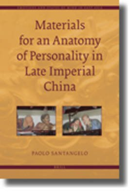Materials for an Anatomy of Personality in Late Imperial China (Hardcover): Paolo Santangelo