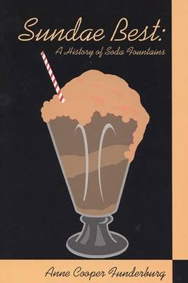 Sundae Best - A History of Soda Fountains (Hardcover):