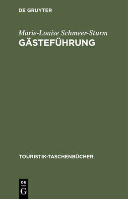 Gastefuhrung - Grundkurs Zur Vorbereitung Und Durchfuhrung Von Besichtigungen (German, Hardcover, 3rd): Marie-Louise...