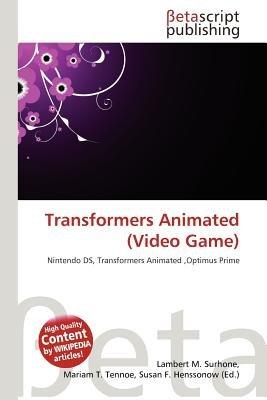 Transformers Animated (Video Game) (Paperback): Lambert M. Surhone, Mariam T. Tennoe, Susan F. Henssonow