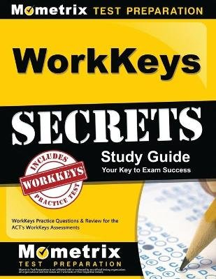 Workkeys Secrets Study Guide - Workkeys Practice Questions & Review for the ACT's Workkeys Assessments (Paperback):...