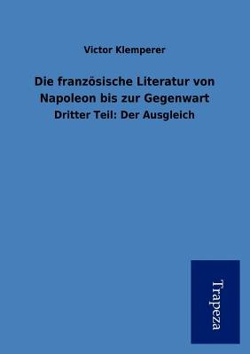 Die Franz Sische Literatur Von Napoleon Bis Zur Gegenwart (German, Paperback): Victor Klemperer