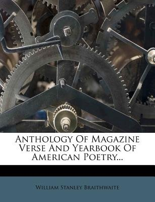 Anthology of Magazine Verse and Yearbook of American Poetry... (Paperback): William Stanley Braithwaite