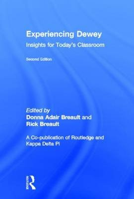 Experiencing Dewey - Insights for Today's Classrooms (Hardcover, 2nd Revised edition): Donna Adair Breault, Rick Breault
