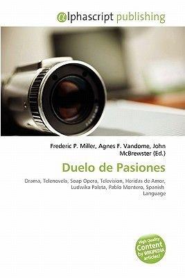 Duelo de Pasiones (Paperback): Frederic P. Miller, Agnes F. Vandome, John McBrewster