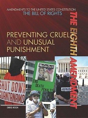 The Eighth Amendment - Preventing Cruel and Unusual Punishment (Hardcover): Greg Roza