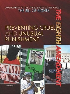 The Eighth Amendment - Preventing Cruel and Unusual Punishment (Hardcover): Greg Roza