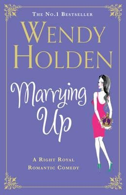 Marrying Up (Paperback): Wendy Holden