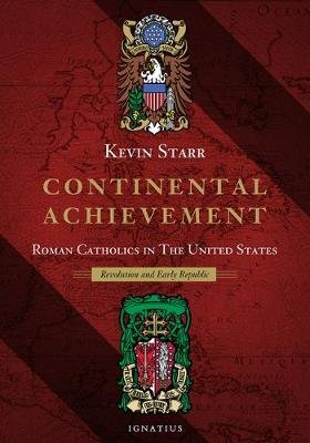 Continental Achievement, Volume 2 - Roman Catholics in the United States-- Revolution and the Early Republic (Hardcover): Kevin...