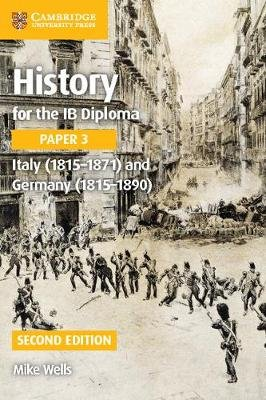 History for the IB Diploma Paper 3 Italy (1815-1871) and Germany (1815-1890) (Paperback, 2nd Revised edition): Mike Wells