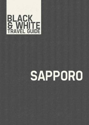Sapporo - Black & White Travel Guide (Electronic book text): Black & White