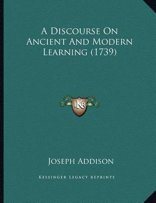A Discourse on Ancient and Modern Learning (1739) (Paperback): Joseph Addison