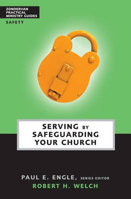 Zondervan Practical Ministry Guides: Serving by Safeguarding Your Church 5 Pack (Paperback): Paul E Engle