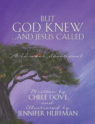 But God Knew...and Jesus Called (Paperback): Chele Dove