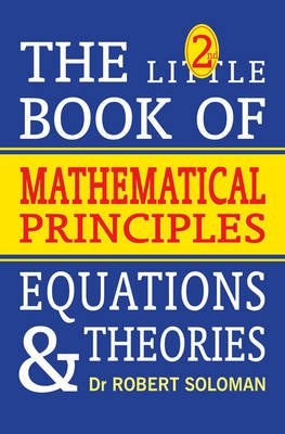 The Little Book of Mathematical Principles, Equations and Theories (Paperback): Soloman Robert