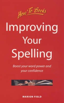 Improving Your Spelling - Boost Your Word Power and Your Confidence (Paperback): Marion Field