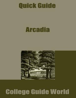 Quick Guide: Arcadia (Electronic book text): College Guide World