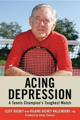 Acing Depression: A Tennis Champion's Toughest Match (Electronic book text): Cliff Richey, Hilaire Richey Kallendorf