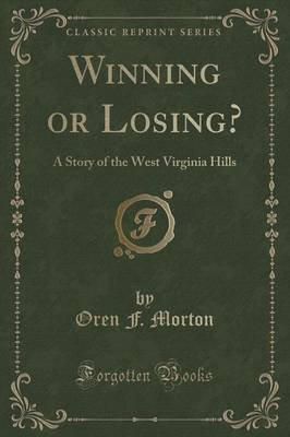 Winning or Losing? - A Story of the West Virginia Hills (Classic Reprint) (Paperback): Oren F Morton