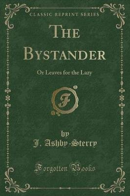 The Bystander - Or Leaves for the Lazy (Classic Reprint) (Paperback): J. Ashby-Sterry