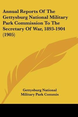 Annual Reports of the Gettysburg National Military Park Commission to the Secretary of War, 1893-1904 (1905) (Paperback):...