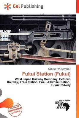 Fukui Station (Fukui) (Paperback): Iustinus Tim Avery