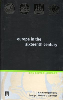 Europe in the Sixteenth Century (Paperback, 2nd New edition): H.G. Koenigsberger, George L. Mosse, G.Q. Bowler