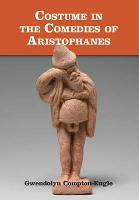 Costume in the Comedies of Aristophanes (Electronic book text): Gwendolyn Compton-Engle