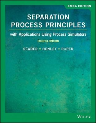 Separation Process Principles with Applications Using Process Simulators (Paperback, 4th Edition): J. D. Seader