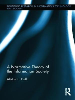 A Normative Theory of the Information Society (Paperback): Alistair S. Duff