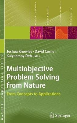 Multiobjective Problem Solving from Nature - From Concepts to Applications (Hardcover): Joshua Knowles, David Corne, Kalyanmoy...