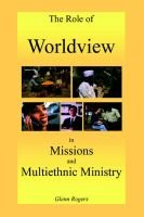 The Role of Worldview in Missions and Multiethnic Ministry (Paperback): Glenn Rogers