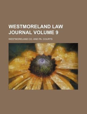 Westmoreland Law Journal Volume 9 (Paperback): Westmoreland Co.