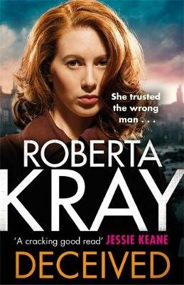 Deceived - THE BRAND NEW NOVEL. No one knows crime like Kray. (Hardcover): Roberta Kray