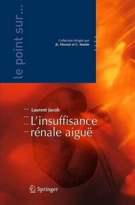 L'Insuffisance Renale Aigue (English, French, Electronic book text): Laurent Jacob