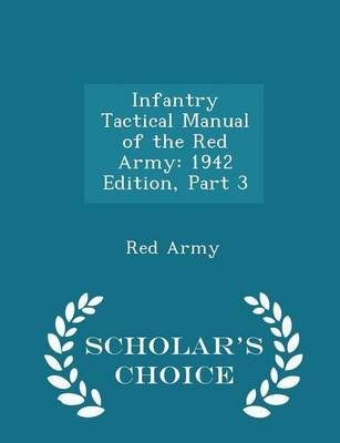 Infantry Tactical Manual of the Red Army - 1942 Edition, Part 3 - Scholar's Choice Edition (Paperback): Red Army
